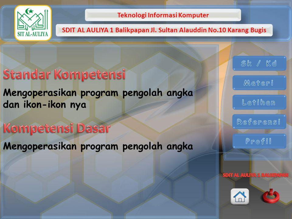 Teknologi Informasi Komputer SDIT AL AULIYA 1 Balikpapan Jl. Sultan Alauddin No.10 Karang Bugis Mengoperasikan program pengolah angka dan ikon-ikon ny