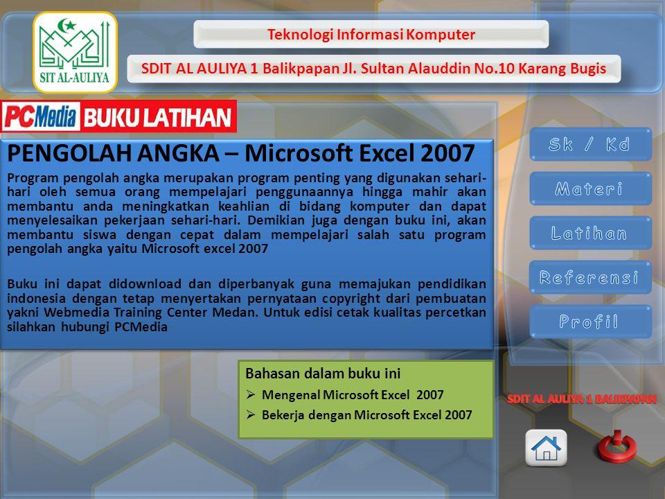 Teknologi Informasi Komputer SDIT AL AULIYA 1 Balikpapan Jl. Sultan Alauddin No.10 Karang Bugis PENGOLAH ANGKA – Microsoft Excel 2007 Program pengolah