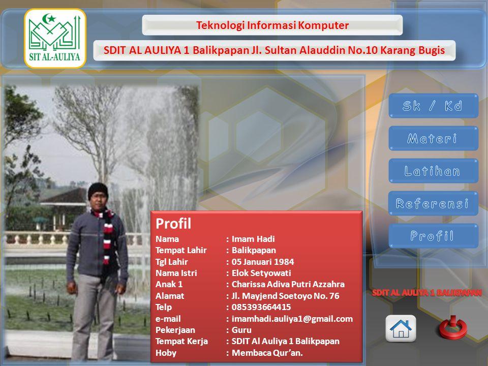 Teknologi Informasi Komputer SDIT AL AULIYA 1 Balikpapan Jl. Sultan Alauddin No.10 Karang Bugis Profil Nama:Imam Hadi Tempat Lahir:Balikpapan Tgl Lahi