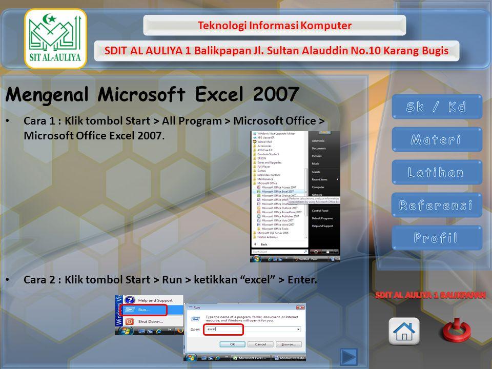 Teknologi Informasi Komputer SDIT AL AULIYA 1 Balikpapan Jl. Sultan Alauddin No.10 Karang Bugis Mengenal Microsoft Excel 2007 Cara 1 : Klik tombol Sta