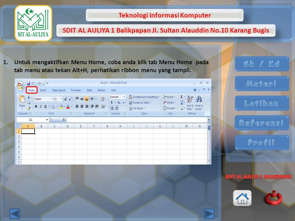 Teknologi Informasi Komputer SDIT AL AULIYA 1 Balikpapan Jl. Sultan Alauddin No.10 Karang Bugis 1.Untuk mengaktifkan Menu Home, coba anda klik tab Men