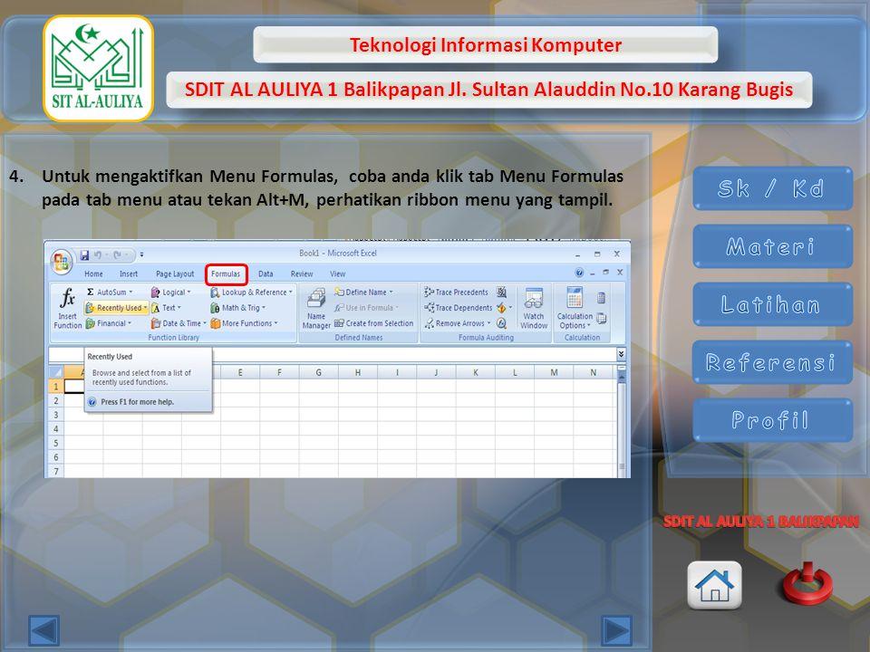 Teknologi Informasi Komputer SDIT AL AULIYA 1 Balikpapan Jl. Sultan Alauddin No.10 Karang Bugis 4.Untuk mengaktifkan Menu Formulas, coba anda klik tab