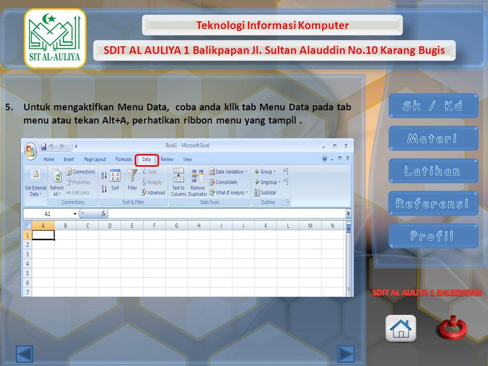 Teknologi Informasi Komputer SDIT AL AULIYA 1 Balikpapan Jl. Sultan Alauddin No.10 Karang Bugis 5.Untuk mengaktifkan Menu Data, coba anda klik tab Men