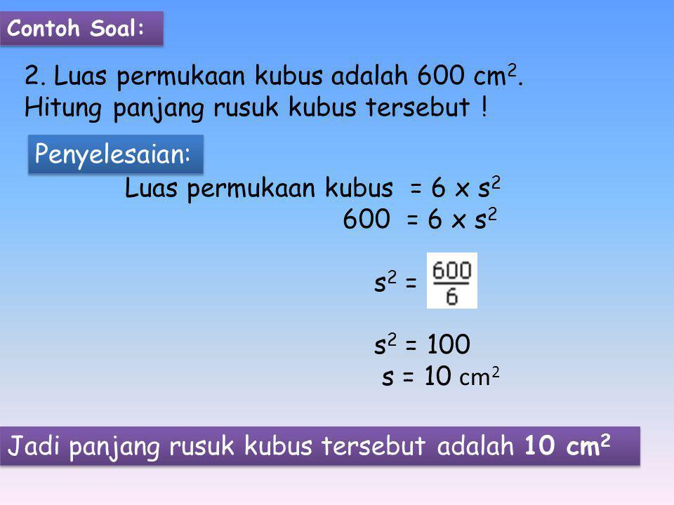 2. Luas permukaan kubus adalah 600 cm 2. Hitung panjang rusuk kubus tersebut .