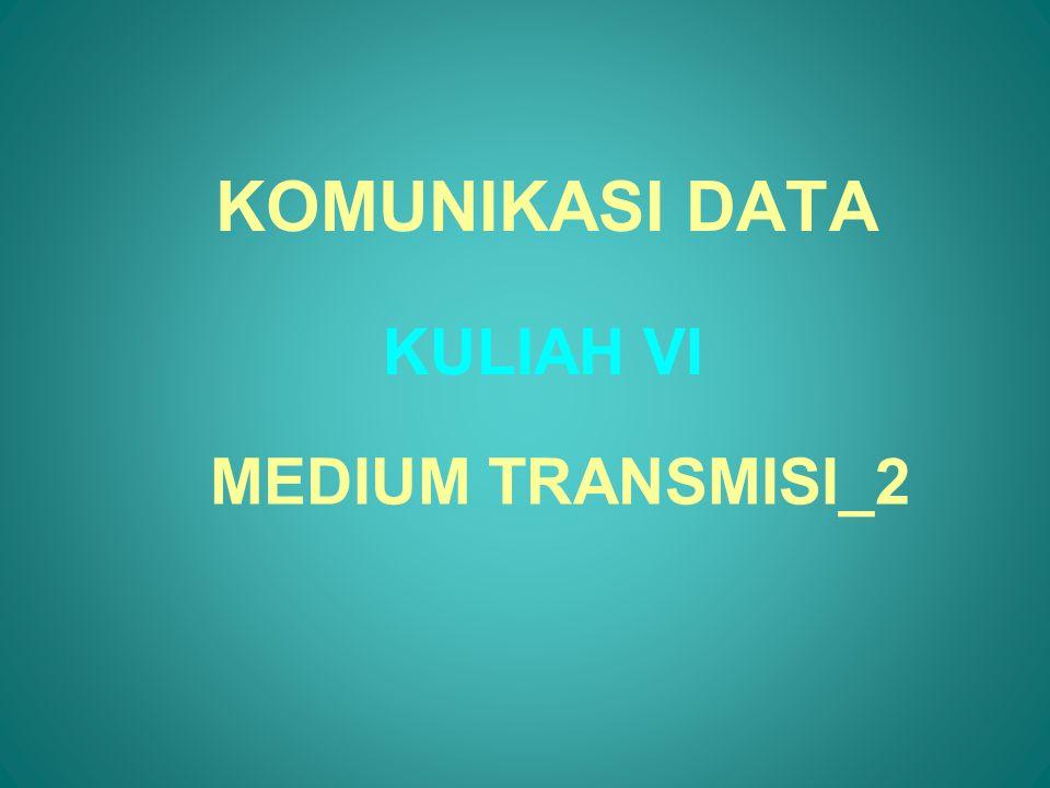KOMUNIKASI DATA KULIAH VI MEDIUM TRANSMISI_2