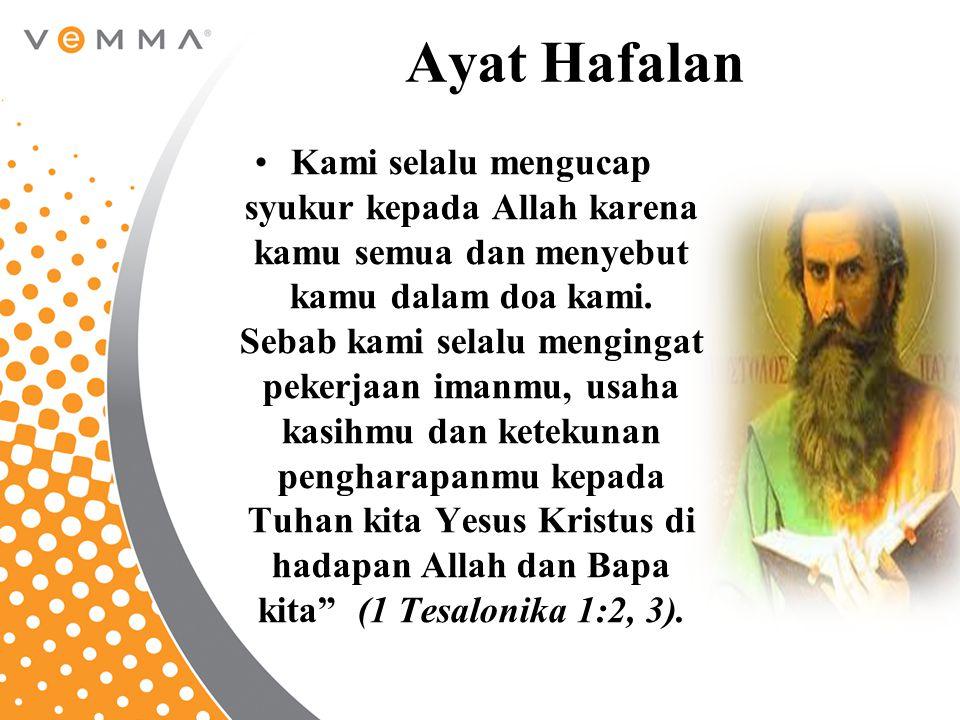 Ayat Hafalan Kami selalu mengucap syukur kepada Allah karena kamu semua dan menyebut kamu dalam doa kami. Sebab kami selalu mengingat pekerjaan imanmu
