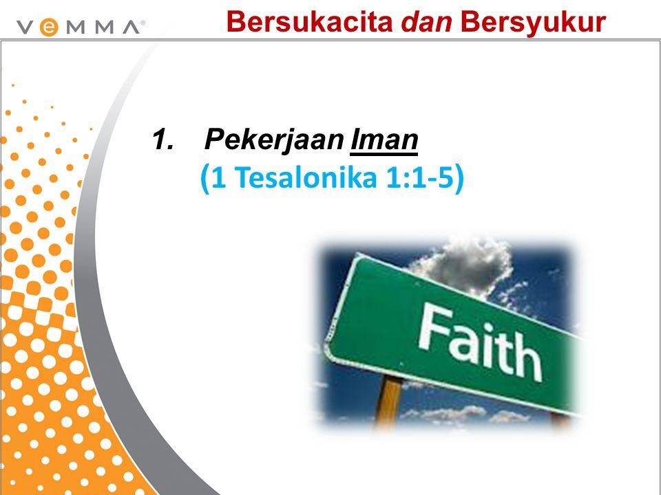 Bersukacita dan Bersyukur 1.Pekerjaan Iman ( 1 Tesalonika 1:1-5 )