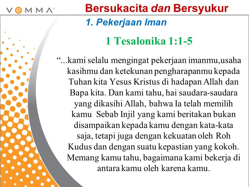 """1 Tesalonika 1:1-5 """"...kami selalu mengingat pekerjaan imanmu,usaha kasihmu dan ketekunan pengharapanmu kepada Tuhan kita Yesus Kristus di hadapan All"""