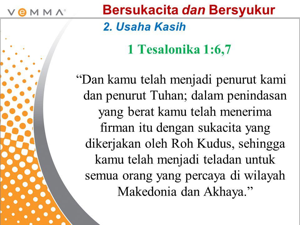 "1 Tesalonika 1:6,7 ""Dan kamu telah menjadi penurut kami dan penurut Tuhan; dalam penindasan yang berat kamu telah menerima firman itu dengan sukacita"
