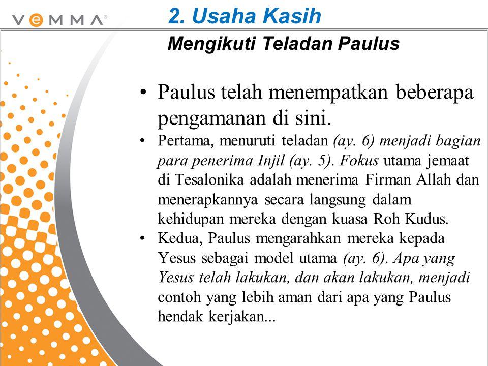 Paulus telah menempatkan beberapa pengamanan di sini. Pertama, menuruti teladan (ay. 6) menjadi bagian para penerima Injil (ay. 5). Fokus utama jemaat