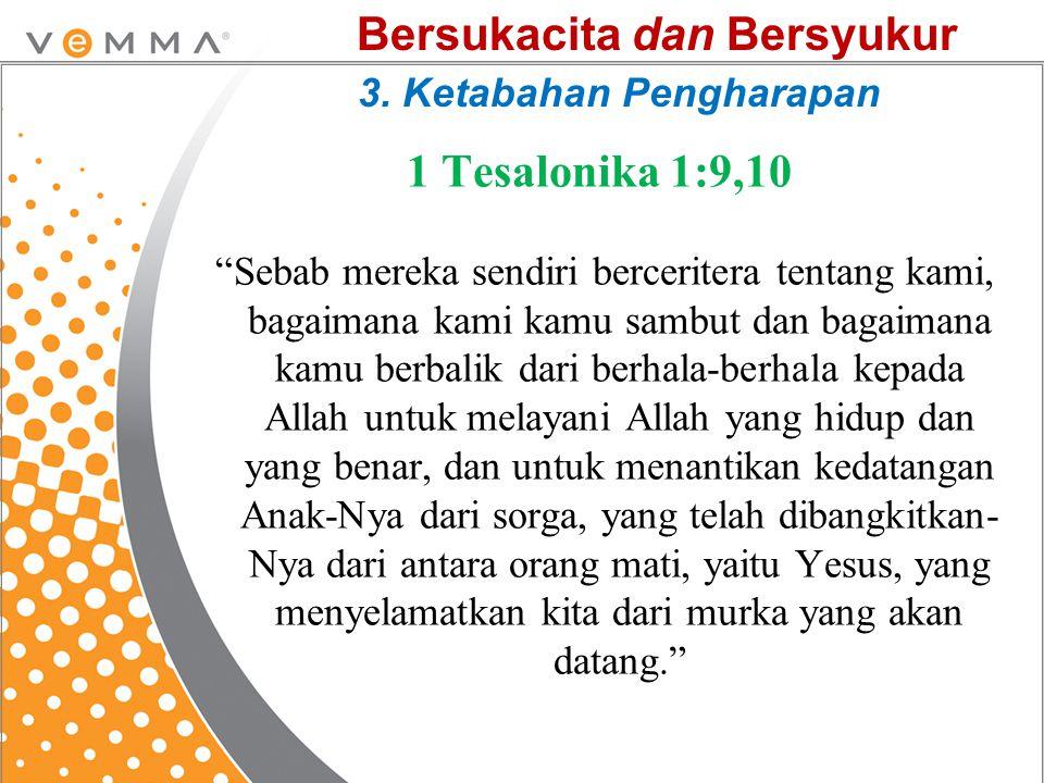 """1 Tesalonika 1:9,10 """"Sebab mereka sendiri berceritera tentang kami, bagaimana kami kamu sambut dan bagaimana kamu berbalik dari berhala-berhala kepada"""
