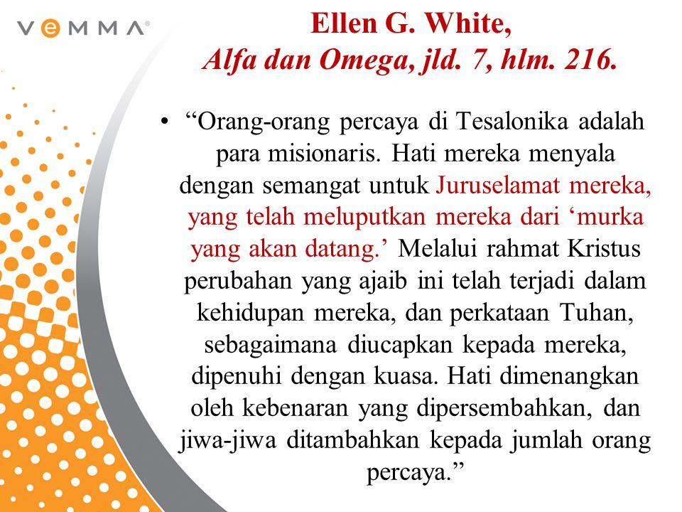 "Ellen G. White, Alfa dan Omega, jld. 7, hlm. 216. ""Orang-orang percaya di Tesalonika adalah para misionaris. Hati mereka menyala dengan semangat untuk"
