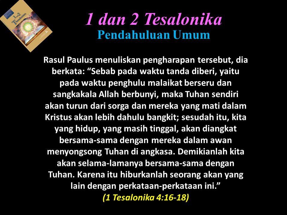 1 Tesalonika 1:6,7 Dan kamu telah menjadi penurut kami dan penurut Tuhan; dalam penindasan yang berat kamu telah menerima firman itu dengan sukacita yang dikerjakan oleh Roh Kudus, sehingga kamu telah menjadi teladan untuk semua orang yang percaya di wilayah Makedonia dan Akhaya. Bersukacita dan Bersyukur 2.