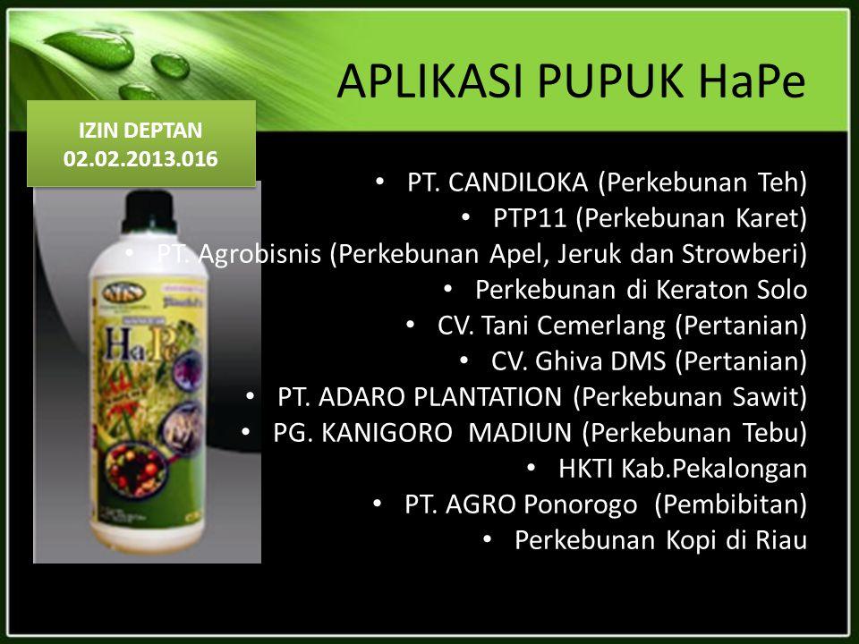 APLIKASI PUPUK HaPe PT. CANDILOKA (Perkebunan Teh) PTP11 (Perkebunan Karet) PT. Agrobisnis (Perkebunan Apel, Jeruk dan Strowberi) Perkebunan di Kerato
