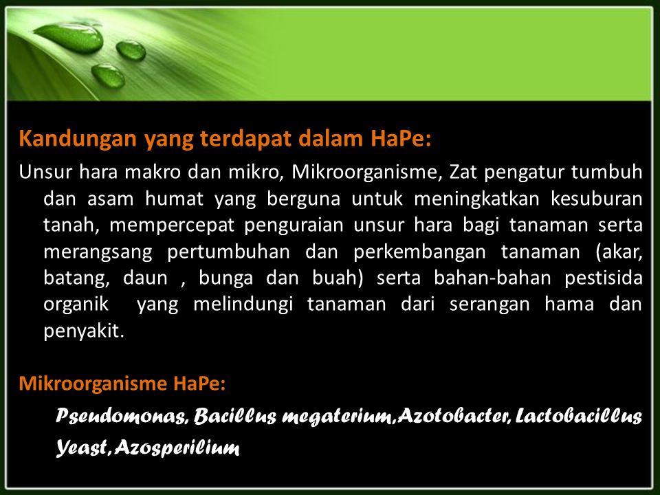 Kandungan yang terdapat dalam HaPe: Unsur hara makro dan mikro, Mikroorganisme, Zat pengatur tumbuh dan asam humat yang berguna untuk meningkatkan kes