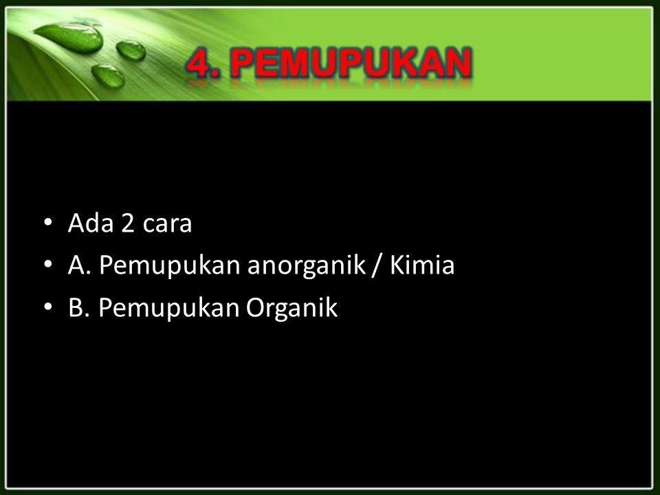 Ada 2 cara A. Pemupukan anorganik / Kimia B. Pemupukan Organik