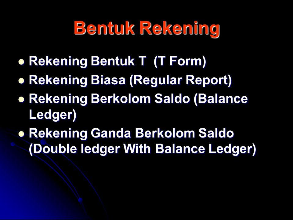 Bentuk Rekening Rekening Bentuk T (T Form) Rekening Biasa (Regular Report) Rekening Berkolom Saldo (Balance Ledger) Rekening Ganda Berkolom Saldo (Double ledger With Balance Ledger)
