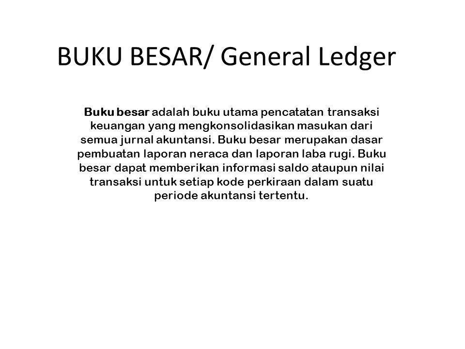 BUKU BESAR/ General Ledger Buku besar adalah buku utama pencatatan transaksi keuangan yang mengkonsolidasikan masukan dari semua jurnal akuntansi. Buk