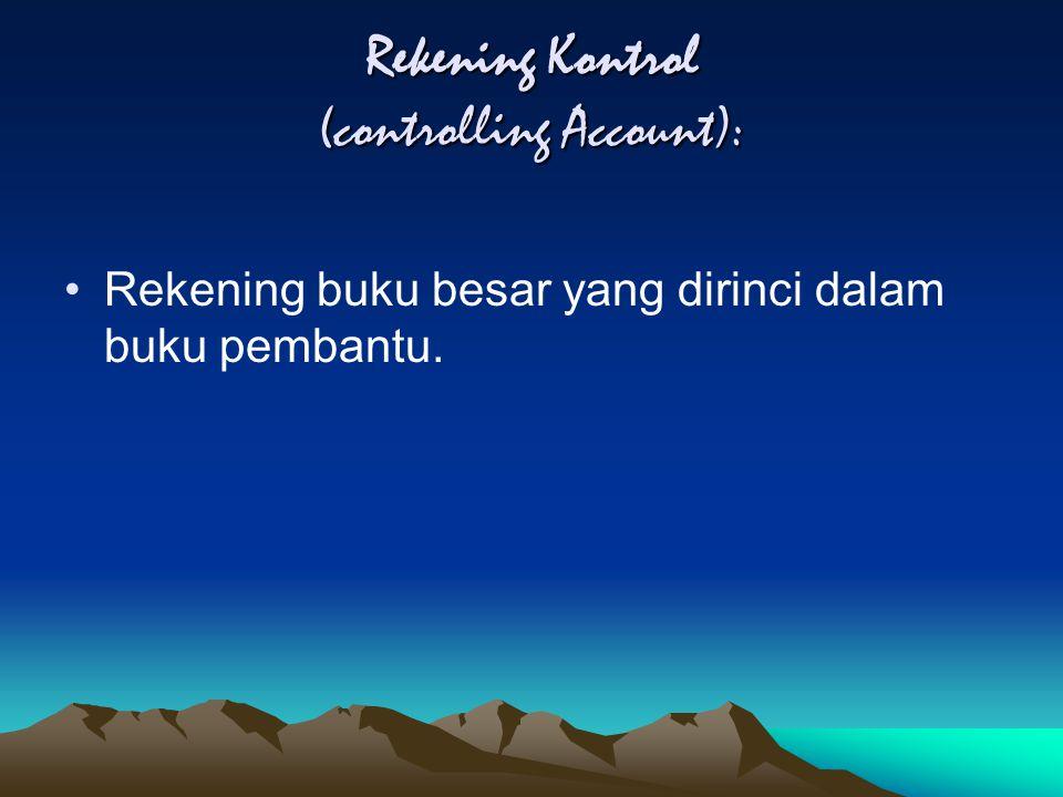 Rekening Kontrol (controlling Account): Rekening buku besar yang dirinci dalam buku pembantu.