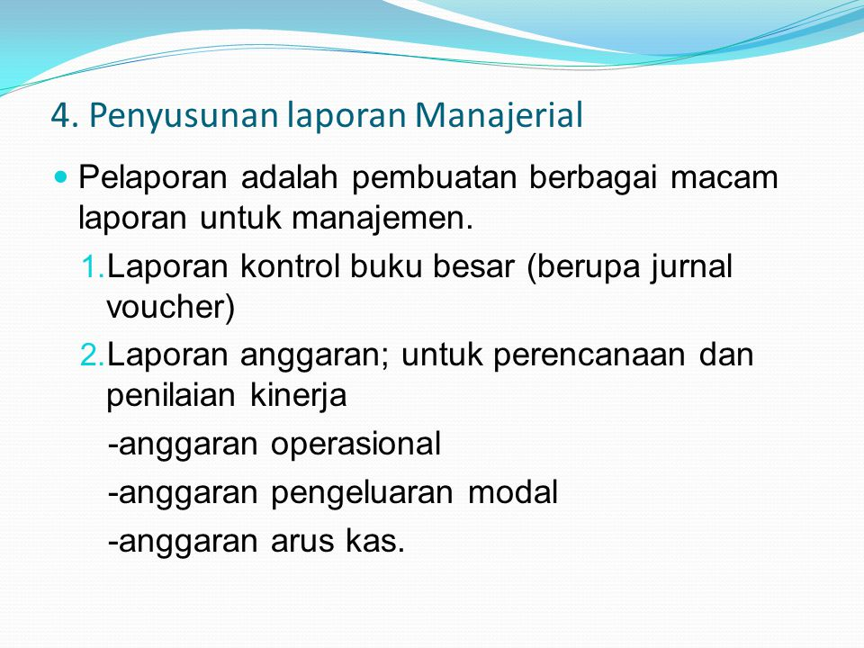 4. Penyusunan laporan Manajerial Pelaporan adalah pembuatan berbagai macam laporan untuk manajemen. 1. Laporan kontrol buku besar (berupa jurnal vouch