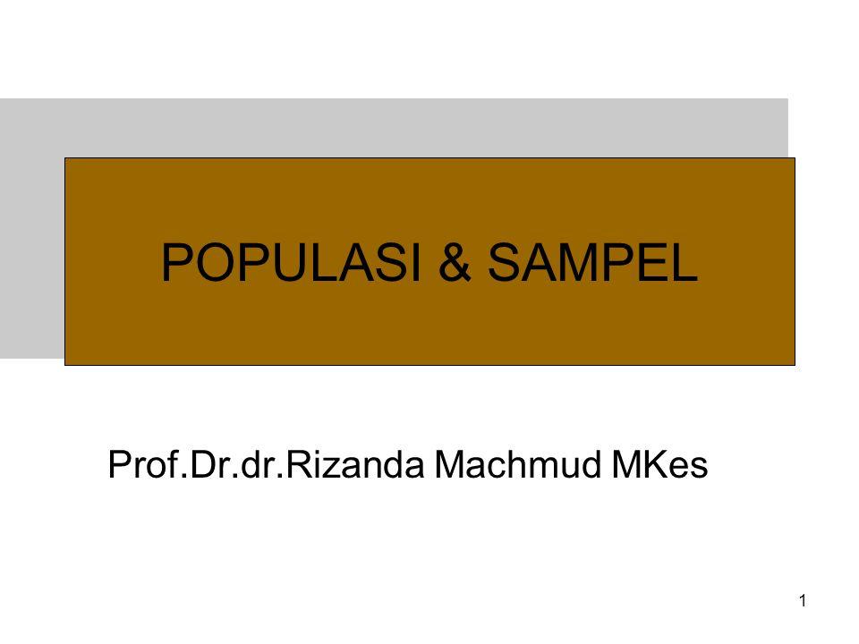 1 POPULASI & SAMPEL Prof.Dr.dr.Rizanda Machmud MKes