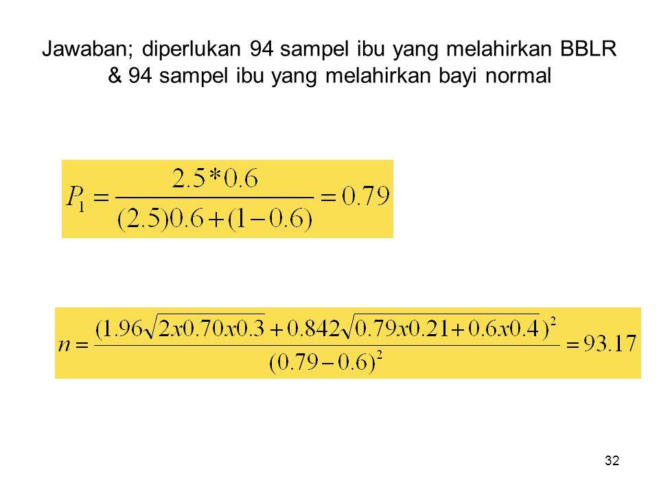 32 Jawaban; diperlukan 94 sampel ibu yang melahirkan BBLR & 94 sampel ibu yang melahirkan bayi normal