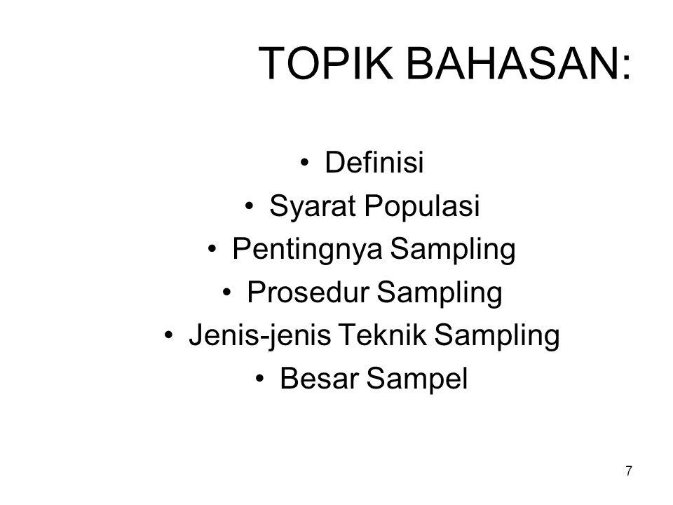 7 TOPIK BAHASAN: Definisi Syarat Populasi Pentingnya Sampling Prosedur Sampling Jenis-jenis Teknik Sampling Besar Sampel