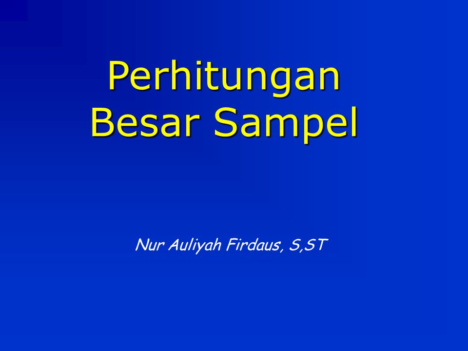 Perhitungan Besar Sampel Nur Auliyah Firdaus, S,ST