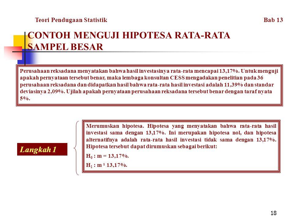 18 CONTOH MENGUJI HIPOTESA RATA-RATA SAMPEL BESAR Perusahaan reksadana menyatakan bahwa hasil investasinya rata-rata mencapai 13,17%.