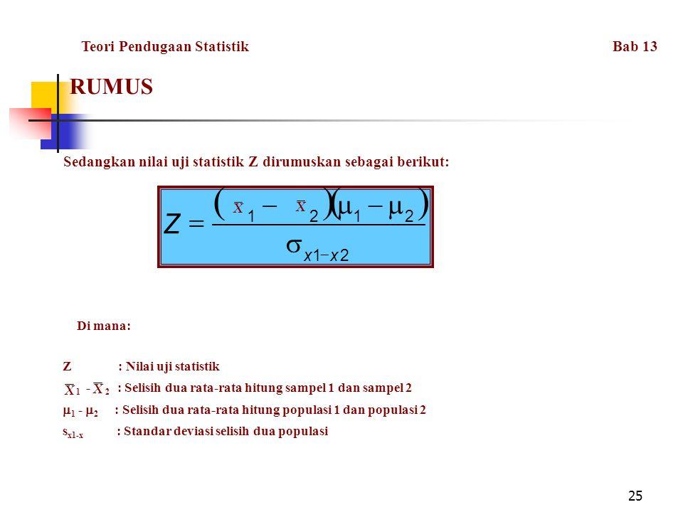 25 RUMUS Sedangkan nilai uji statistik Z dirumuskan sebagai berikut:  21 2121 xx Z     Di mana: Z : Nilai uji statistik 1 -  2 : Selisi