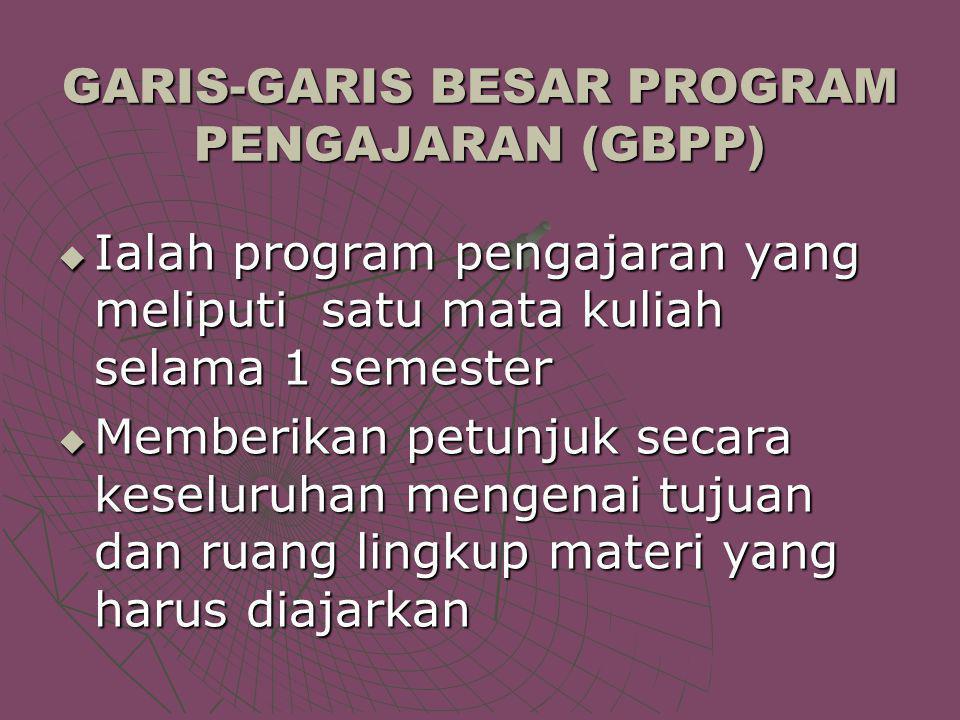 GARIS-GARIS BESAR PROGRAM PENGAJARAN (GBPP)  Ialah program pengajaran yang meliputi satu mata kuliah selama 1 semester  Memberikan petunjuk secara k