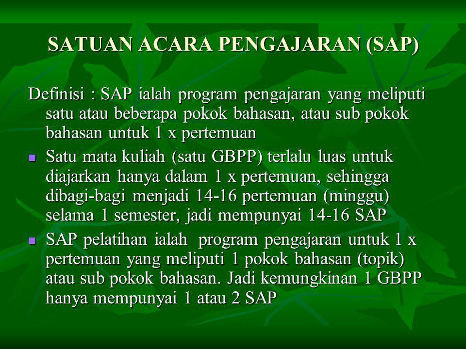 SATUAN ACARA PENGAJARAN (SAP) Definisi : SAP ialah program pengajaran yang meliputi satu atau beberapa pokok bahasan, atau sub pokok bahasan untuk 1 x
