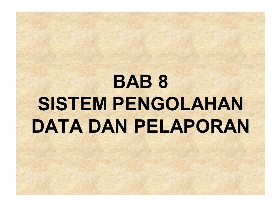 BAB 8 SISTEM PENGOLAHAN DATA DAN PELAPORAN