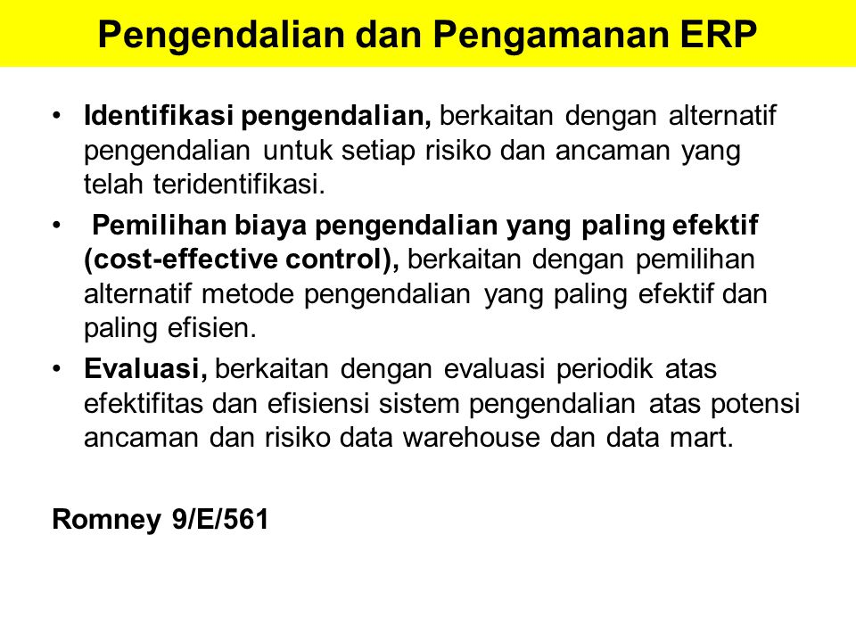 Pengendalian dan Pengamanan ERP Identifikasi pengendalian, berkaitan dengan alternatif pengendalian untuk setiap risiko dan ancaman yang telah teriden