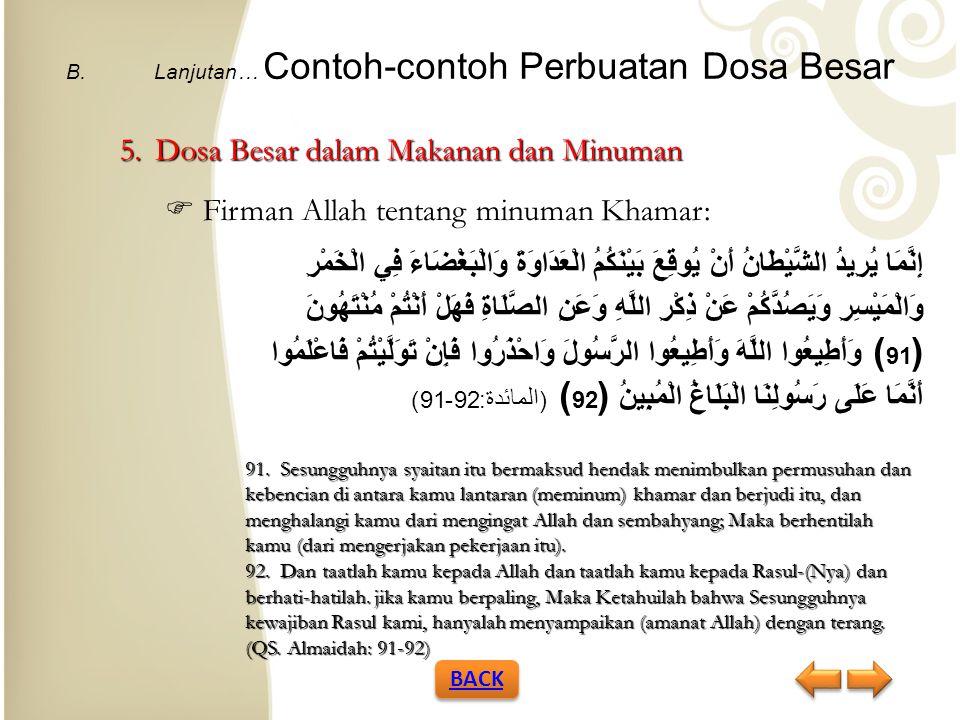 B.Lanjutan… Contoh-contoh Perbuatan Dosa Besar 5.Dosa Besar dalam Makanan dan Minuman  Minuman Khamar Khamar berasal dari kata khamran yang artinya tertutup, terhalang atau tersembunyi.