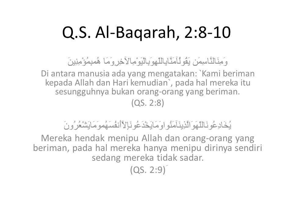 Q.S. Al-Baqarah, 2:8-10 وَمِنَالنَّاسِمَن يَقُولُآمَنَّابِاللّهِوَبِالْيَوْمِالآخِرِوَمَا هُمبِمُؤْمِنِينَ Di antara manusia ada yang mengatakan: `Kam