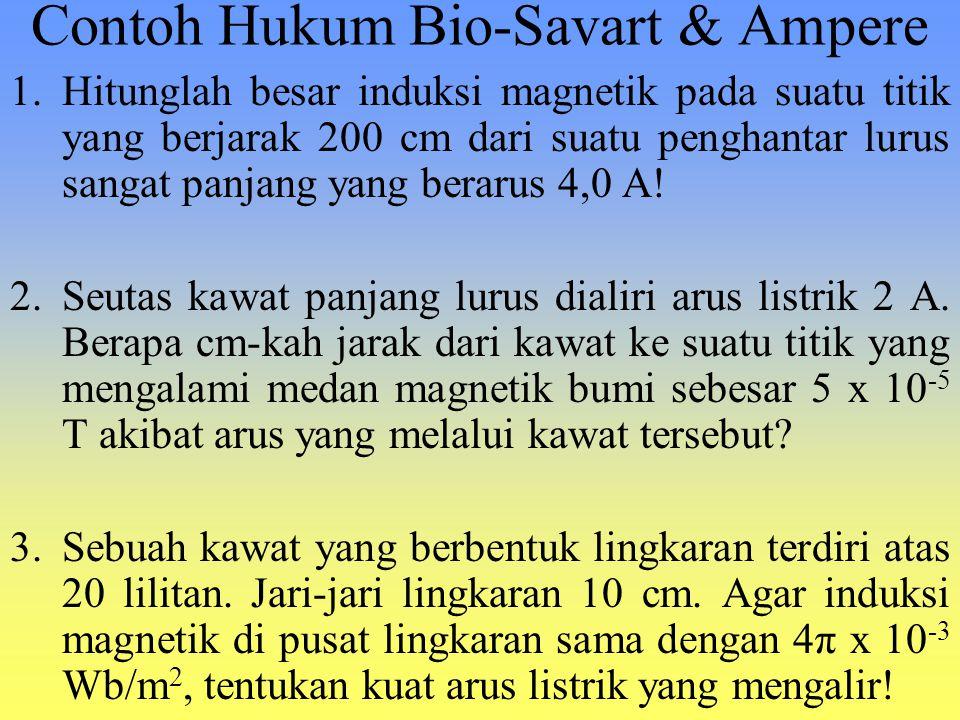 Contoh Hukum Bio-Savart & Ampere 1.Hitunglah besar induksi magnetik pada suatu titik yang berjarak 200 cm dari suatu penghantar lurus sangat panjang y