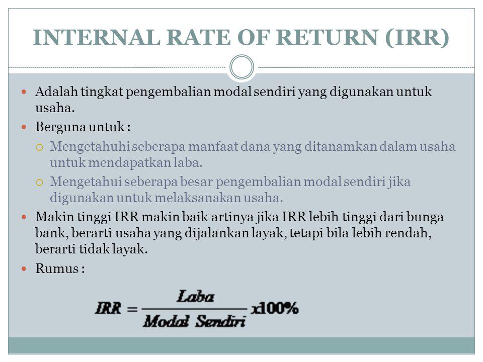 INTERNAL RATE OF RETURN (IRR) Adalah tingkat pengembalian modal sendiri yang digunakan untuk usaha.