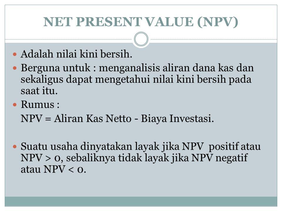 NET PRESENT VALUE (NPV) Adalah nilai kini bersih.