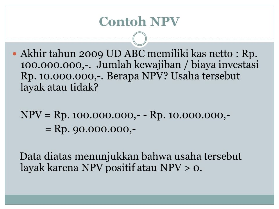 Contoh NPV Akhir tahun 2009 UD ABC memiliki kas netto : Rp.
