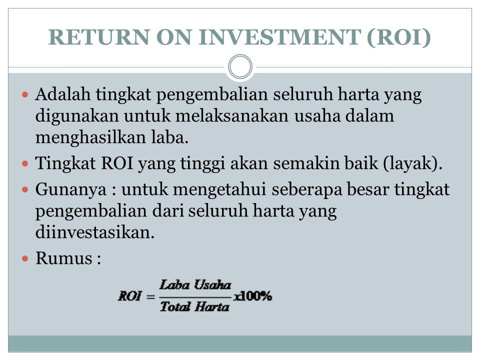 RETURN ON INVESTMENT (ROI) Adalah tingkat pengembalian seluruh harta yang digunakan untuk melaksanakan usaha dalam menghasilkan laba.