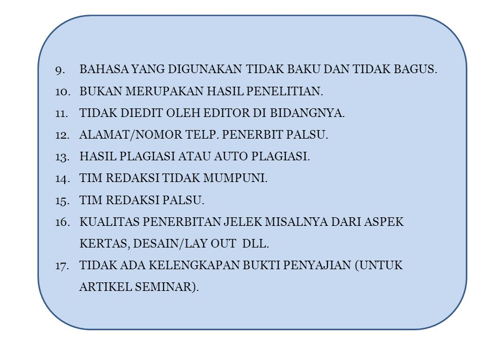 9. BAHASA YANG DIGUNAKAN TIDAK BAKU DAN TIDAK BAGUS. 10. BUKAN MERUPAKAN HASIL PENELITIAN. 11. TIDAK DIEDIT OLEH EDITOR DI BIDANGNYA. 12. ALAMAT/NOMOR