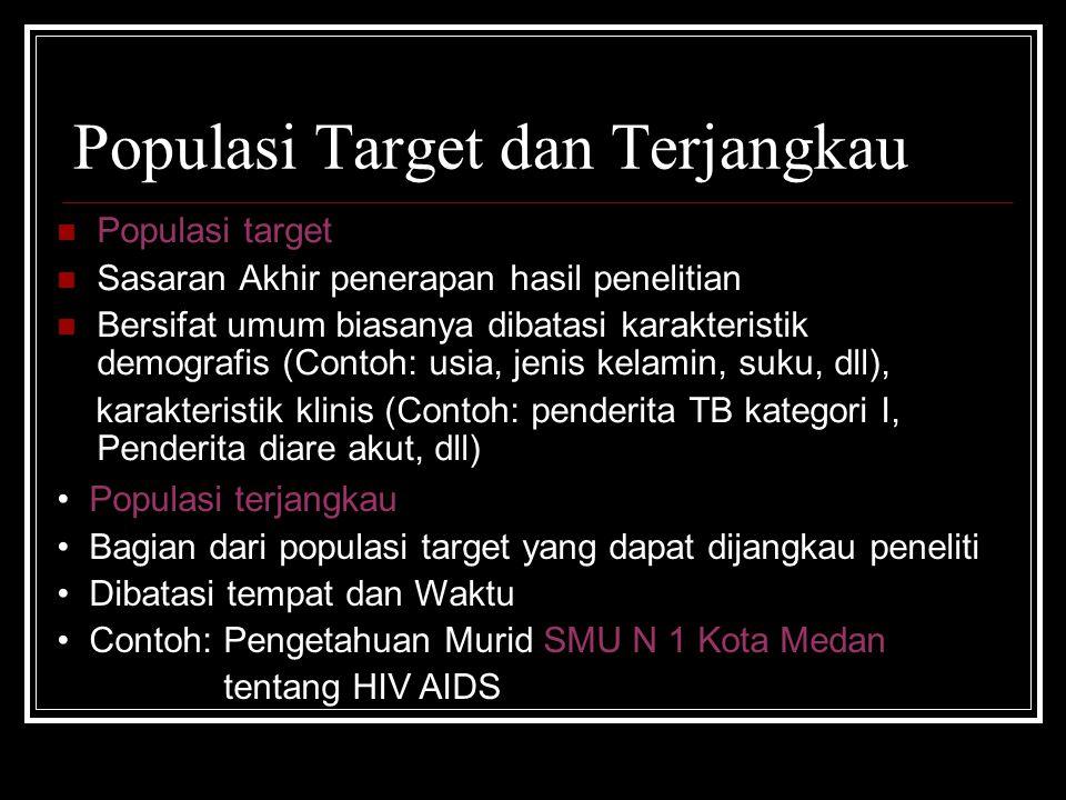 Populasi Target dan Terjangkau Populasi target Sasaran Akhir penerapan hasil penelitian Bersifat umum biasanya dibatasi karakteristik demografis (Cont