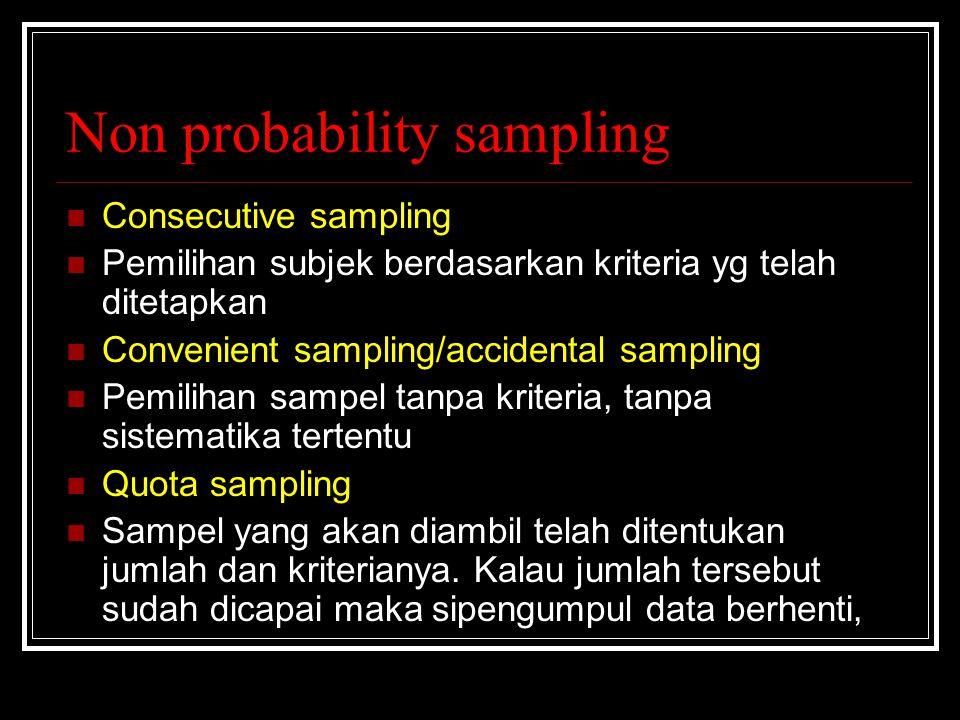 Non probability sampling Consecutive sampling Pemilihan subjek berdasarkan kriteria yg telah ditetapkan Convenient sampling/accidental sampling Pemili