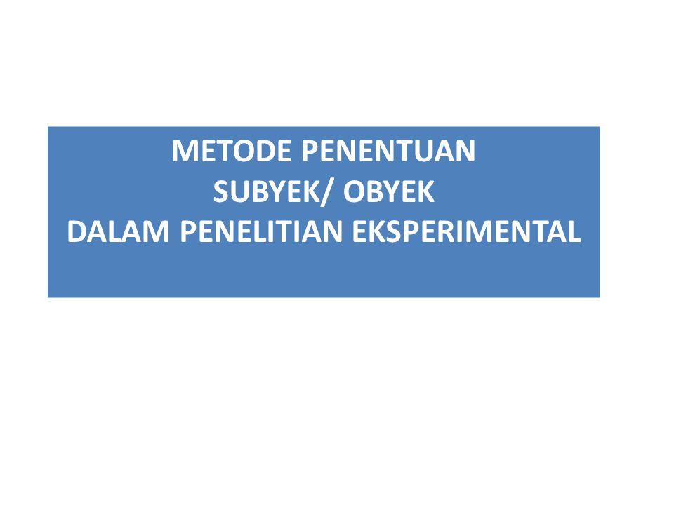 METODE PENENTUAN SUBYEK/ OBYEK DALAM PENELITIAN EKSPERIMENTAL