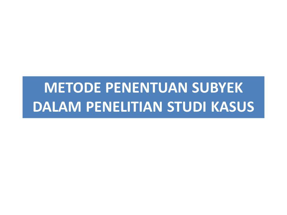 METODE PENENTUAN SUBYEK DALAM PENELITIAN STUDI KASUS