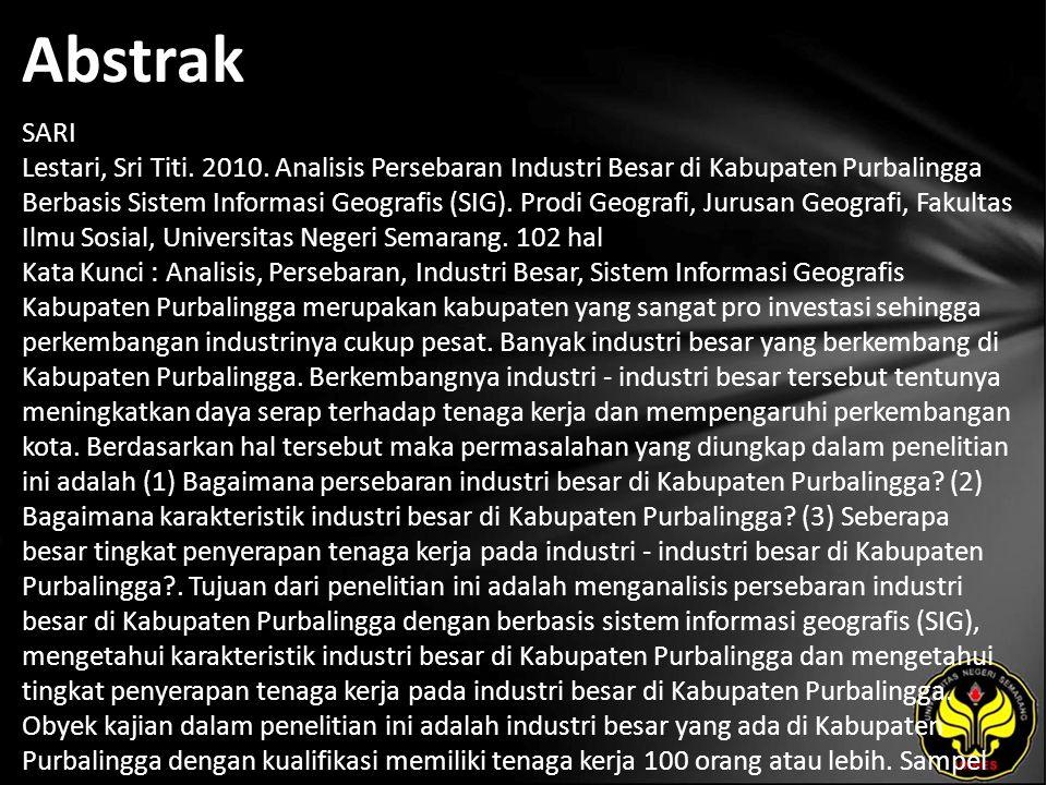 Abstrak SARI Lestari, Sri Titi. 2010. Analisis Persebaran Industri Besar di Kabupaten Purbalingga Berbasis Sistem Informasi Geografis (SIG). Prodi Geo
