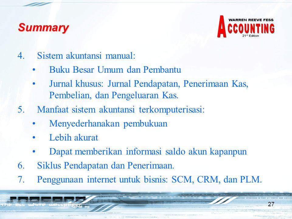 27 4.Sistem akuntansi manual: Buku Besar Umum dan Pembantu Jurnal khusus: Jurnal Pendapatan, Penerimaan Kas, Pembelian, dan Pengeluaran Kas.
