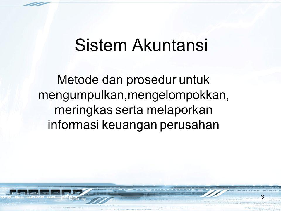 Sistem Akuntansi Metode dan prosedur untuk mengumpulkan,mengelompokkan, meringkas serta melaporkan informasi keuangan perusahan 3