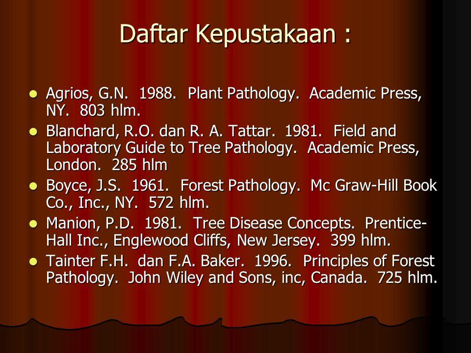 Daftar Kepustakaan : Agrios, G.N.1988. Plant Pathology.